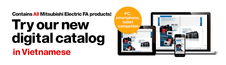 Contains All Mitsubishi Electric FA products! Try our new digital catalog in Vietnamese