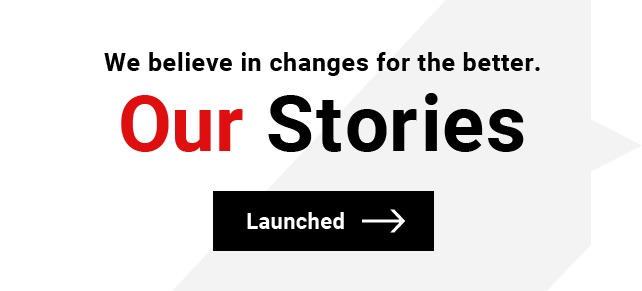 We believe in changes for the better. Our Stories. Launched